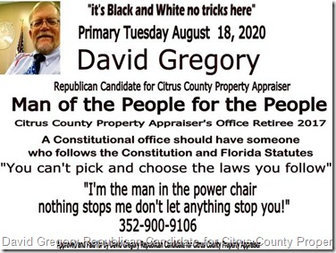 I'm David Gregory Republican Candidate for Citrus County Property Appraiser. Man of the People for the People, a Constitutional office should have someone who follows the Constitution and Florida Statutes, you can't pick and choose the laws you follow! I'm the man in the poser chair nothings stops me don't let anything stop you!