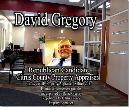 David Gregory Republican Candidate for Citrus County Property Appraiser, retired field appraiser 2017, political advertisement paid for and approved by David Gregory